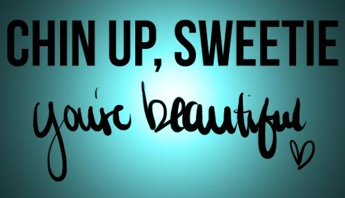 chin up sweetie, beautiful_Fotor