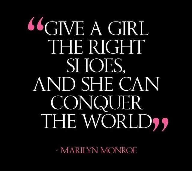 give-a-girl-the-right-shoes-and-she-can-conquer-the-world-quote-1